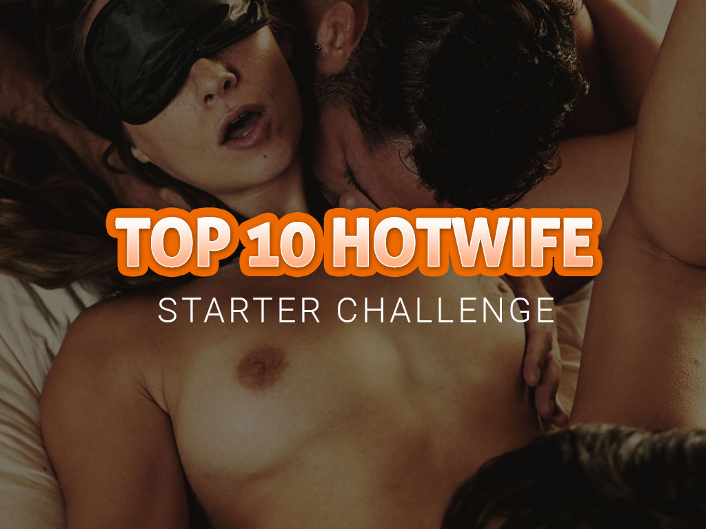 TOP 10 Hotwife Starter Challenge - how to become a hotwife - fuckmyhotmilf.com
